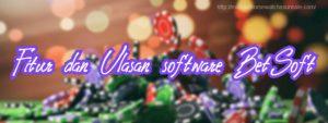 Fitur dan Ulasan software BetSoft