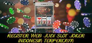 Register Web Judi Slot Joker Indonesia Terpercaya