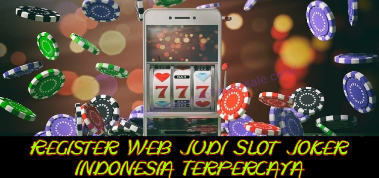 Register Web Judi Slot Joker Indonesia Terpercaya