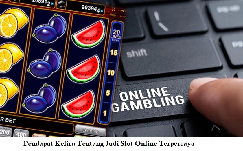 Pendapat Keliru Tentang Judi Slot Online Terpercaya