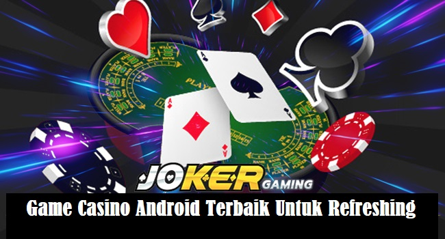 Game Casino Android Terbaik Untuk Refreshing